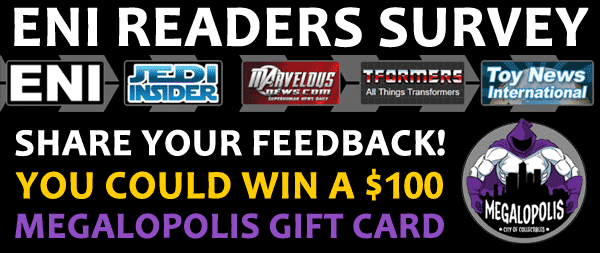 ENI Readers Survey - Share Your Feedback You Could Win $100 From Megatropolis Toys
